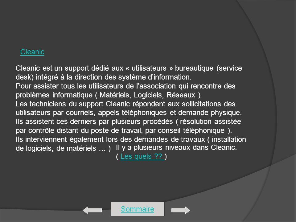 Cleanic Cleanic est un support dédié aux « utilisateurs » bureautique (service desk) intégré à la direction des système d'information.