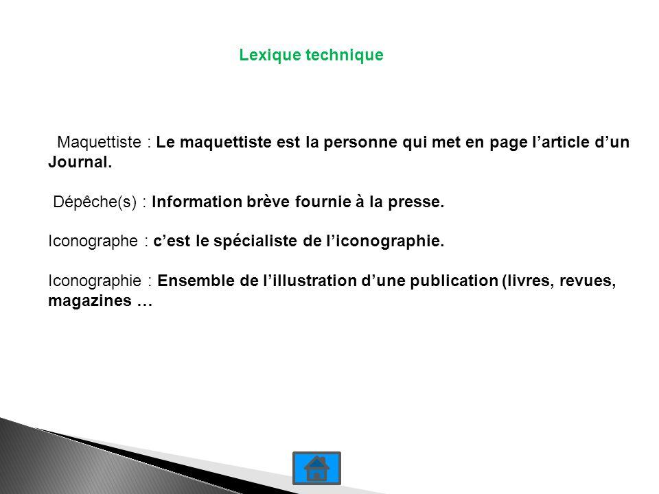 Lexique technique Maquettiste : Le maquettiste est la personne qui met en page l'article d'un. Journal.