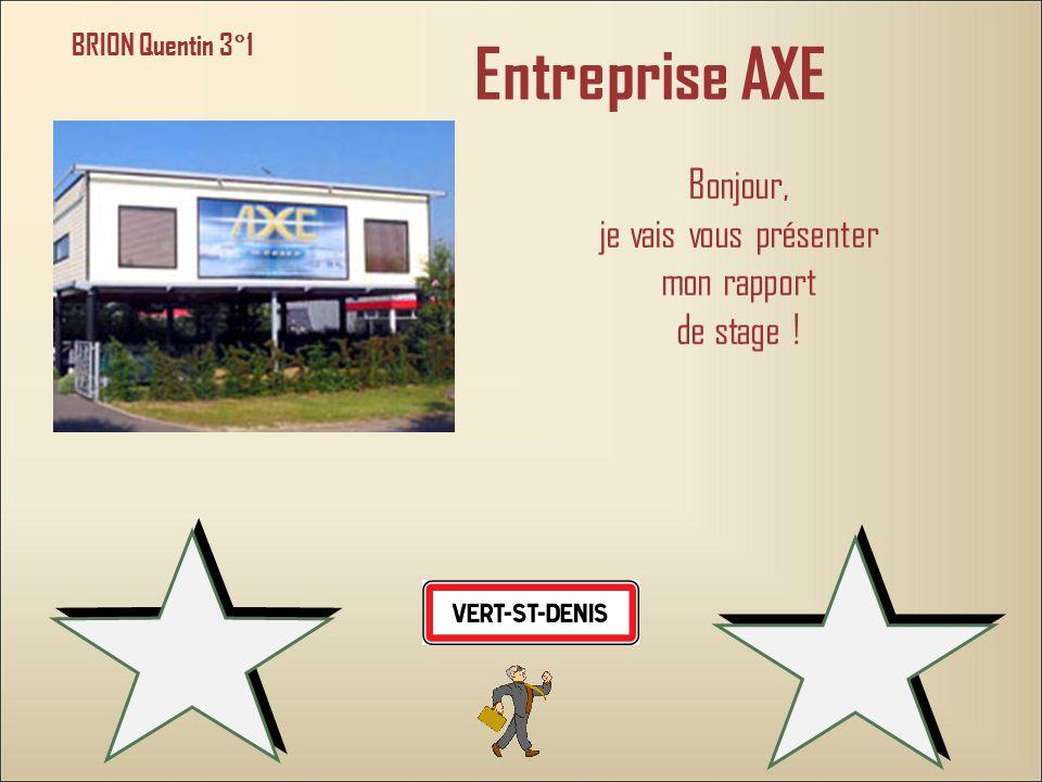 Entreprise AXE Bonjour, je vais vous présenter mon rapport de stage !