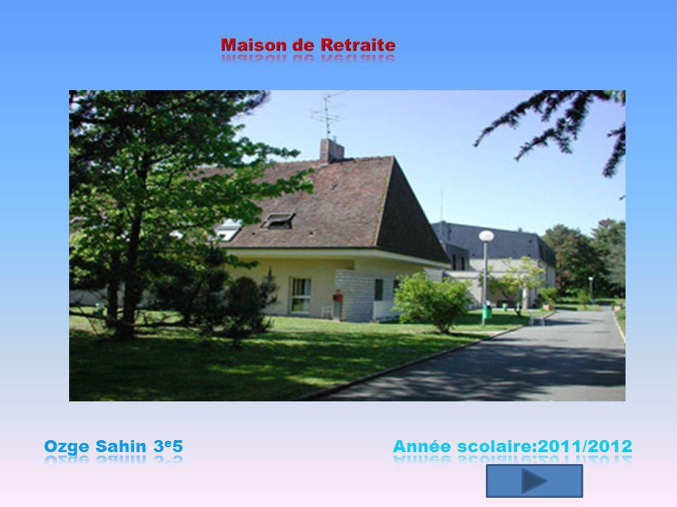 Maison de Retraite Ozge Sahin 3e5 Année scolaire:2011/2012