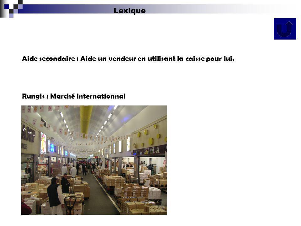 Lexique Aide secondaire : Aide un vendeur en utilisant la caisse pour lui.