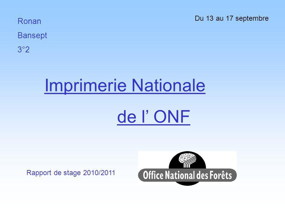 Imprimerie Nationale de l' ONF Ronan Bansept 3°2 Du 13 au 17 septembre