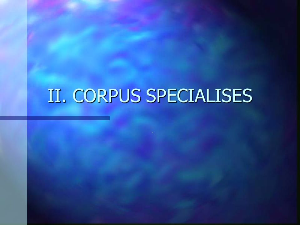 II. CORPUS SPECIALISES .