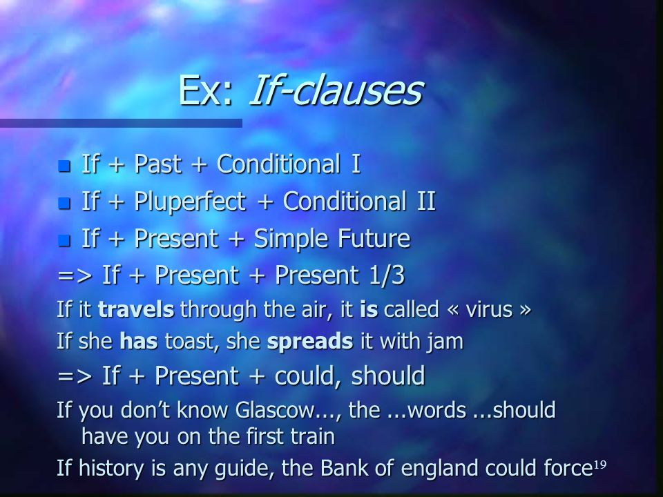 Ex: If-clauses If + Past + Conditional I