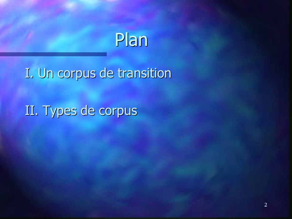 Plan I. Un corpus de transition II. Types de corpus