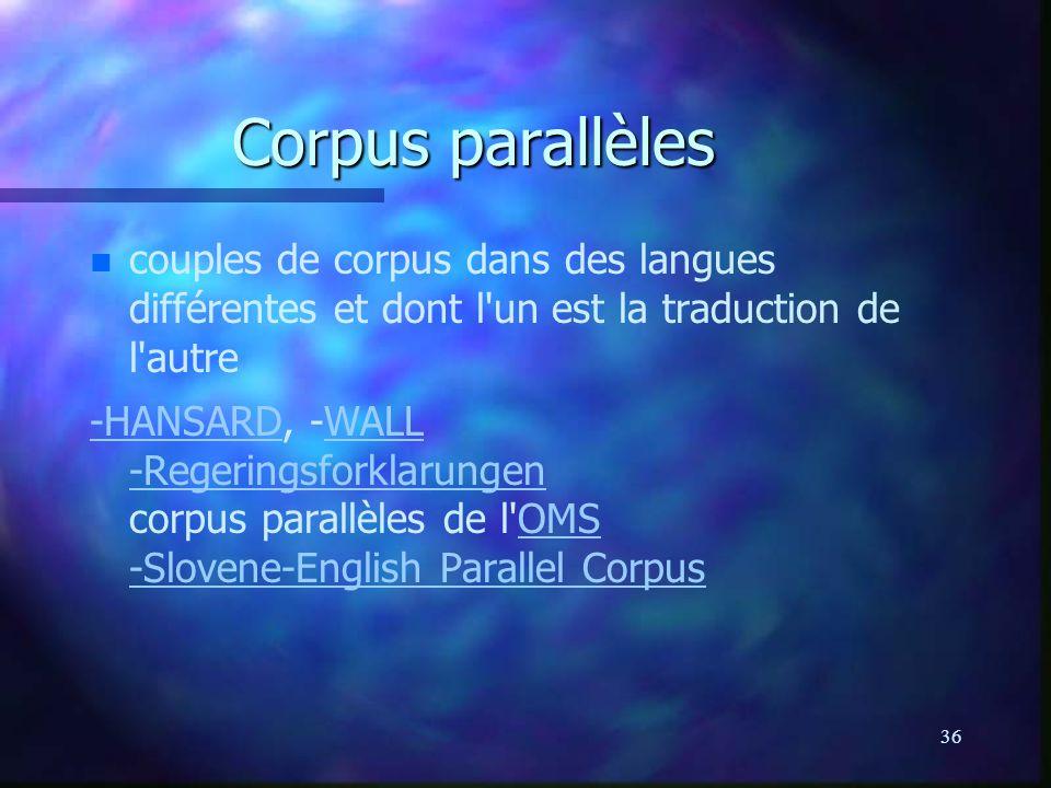 Corpus parallèles couples de corpus dans des langues différentes et dont l un est la traduction de l autre.