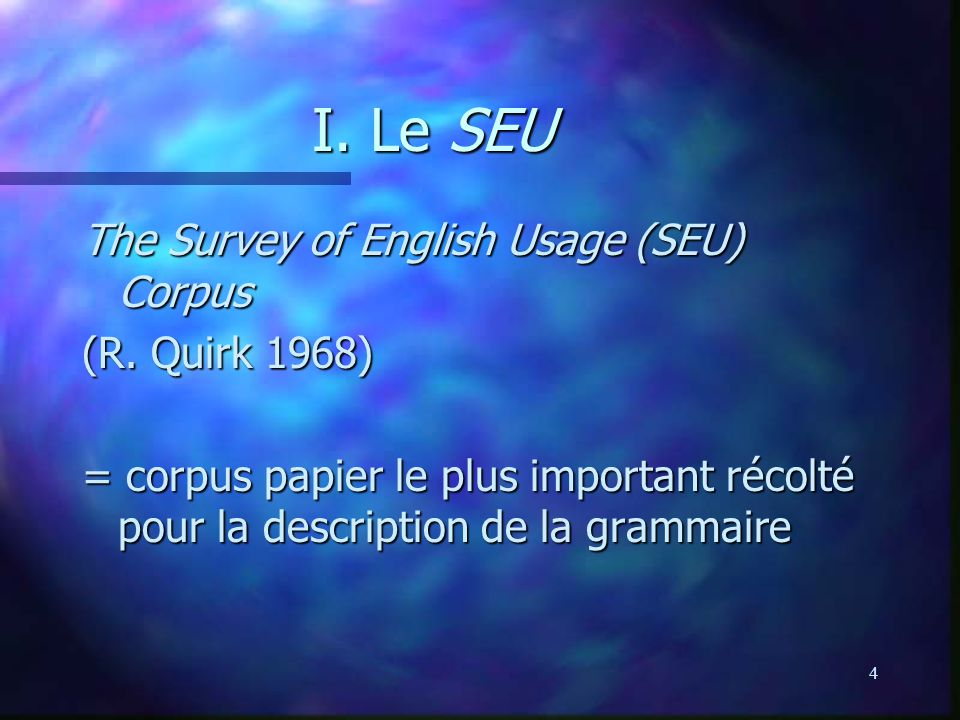 I. Le SEU The Survey of English Usage (SEU) Corpus (R. Quirk 1968)