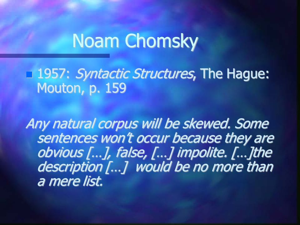 Noam Chomsky 1957: Syntactic Structures, The Hague: Mouton, p. 159