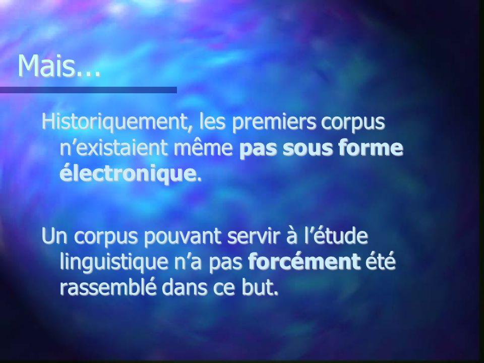 Mais... Historiquement, les premiers corpus n'existaient même pas sous forme électronique.