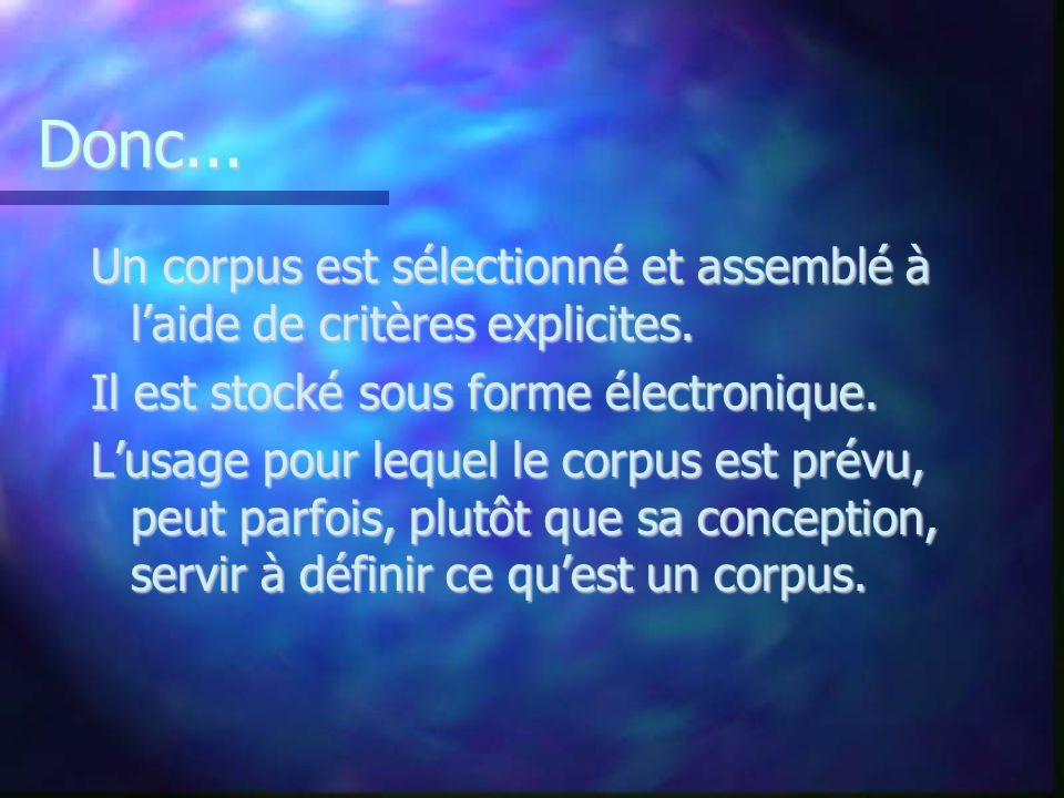 Donc... Un corpus est sélectionné et assemblé à l'aide de critères explicites. Il est stocké sous forme électronique.