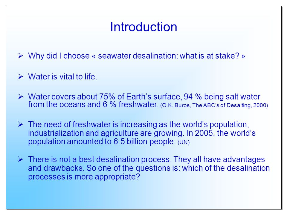 Introduction Why did I choose « seawater desalination: what is at stake » Water is vital to life.
