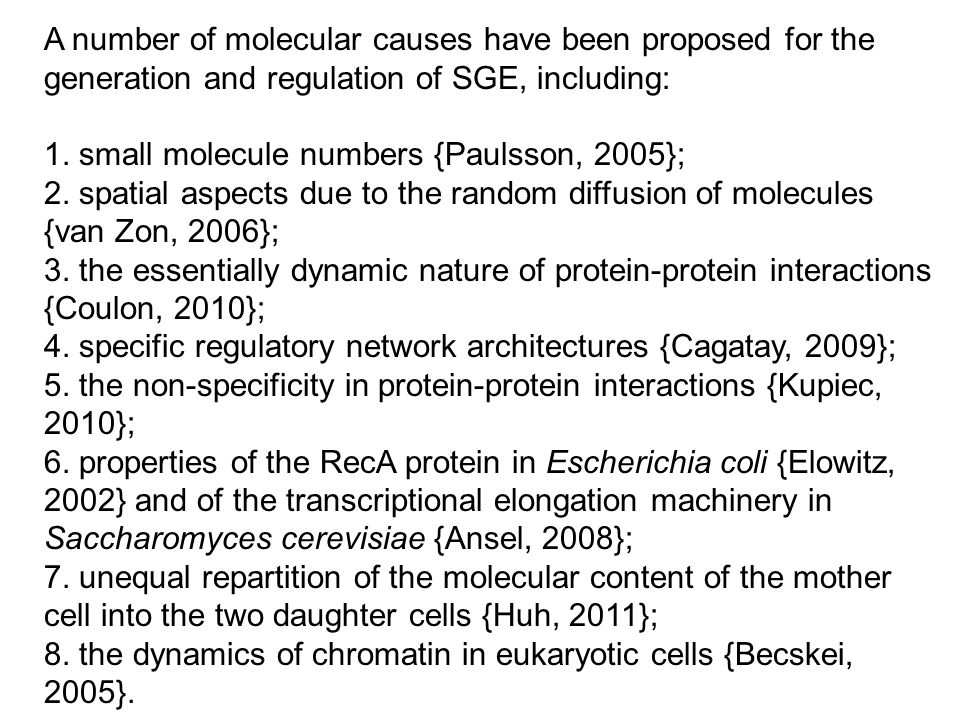 A number of molecular causes have been proposed for the generation and regulation of SGE, including: