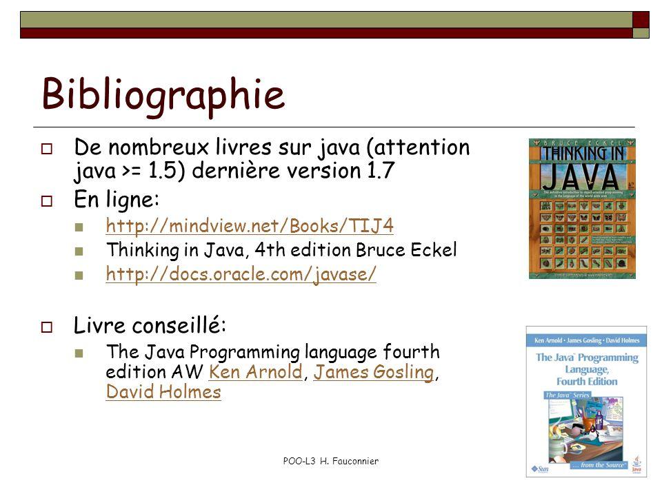 Bibliographie De nombreux livres sur java (attention java >= 1.5) dernière version 1.7. En ligne: http://mindview.net/Books/TIJ4.