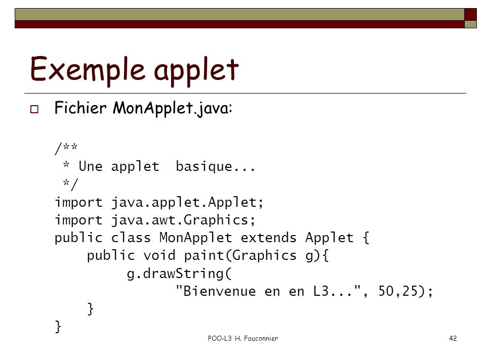 Exemple applet Fichier MonApplet.java: /** * Une applet basique... */