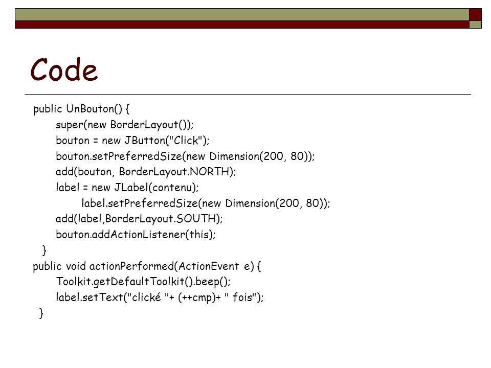 Code public UnBouton() { super(new BorderLayout());