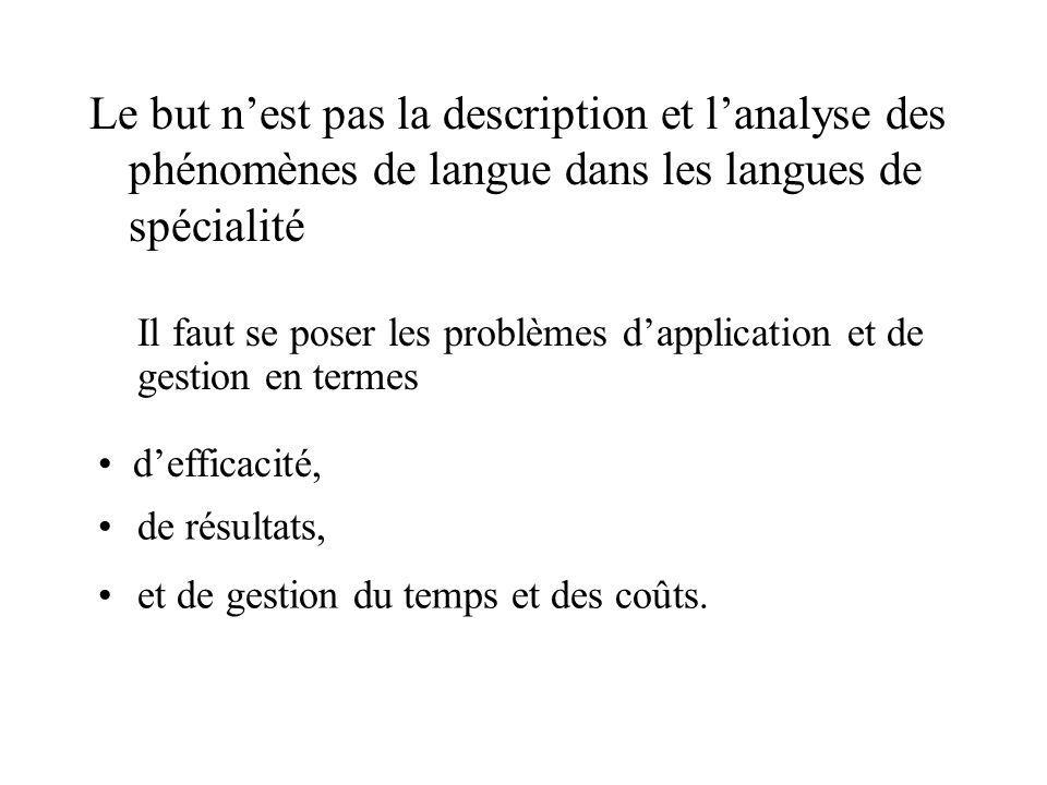 Le but n'est pas la description et l'analyse des phénomènes de langue dans les langues de spécialité