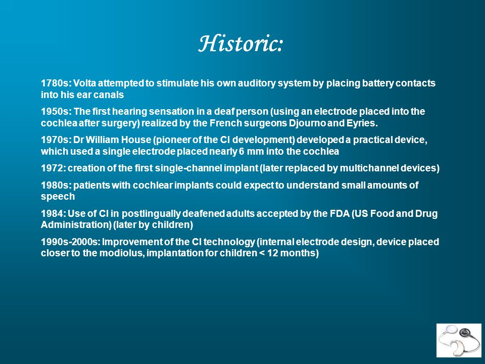 Historic: 1780s: Volta attempted to stimulate his own auditory system by placing battery contacts into his ear canals.
