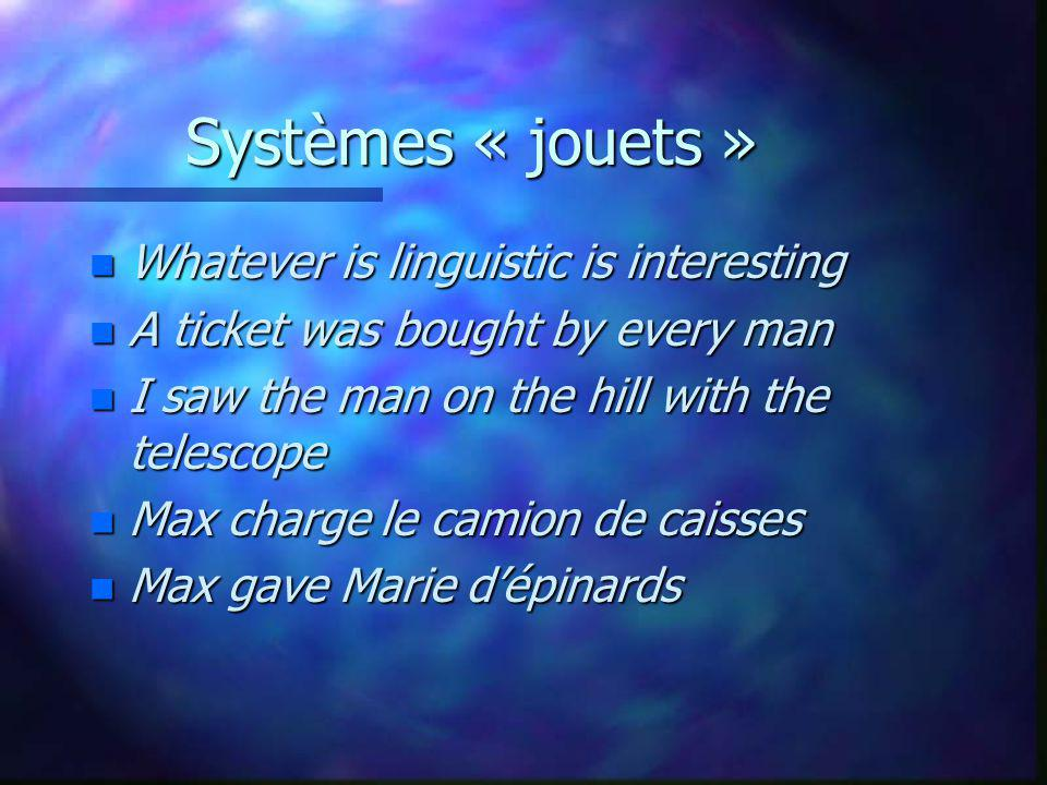 Systèmes « jouets » Whatever is linguistic is interesting