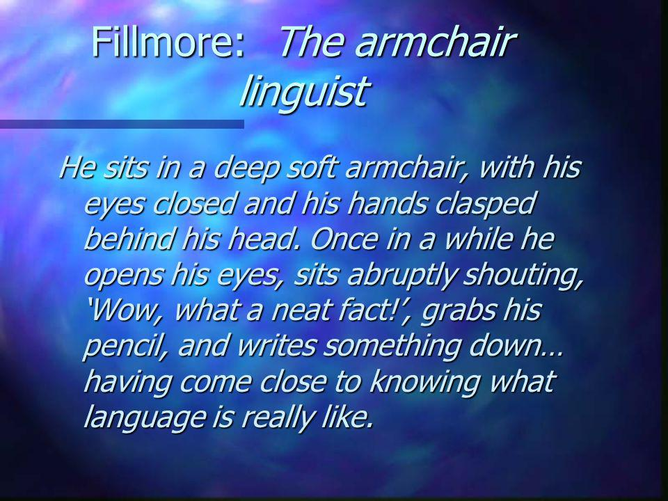 Fillmore: The armchair linguist