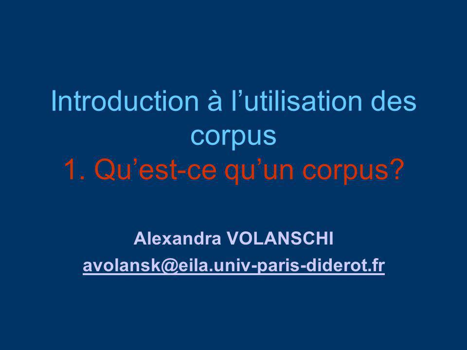 Introduction à l'utilisation des corpus 1. Qu'est-ce qu'un corpus