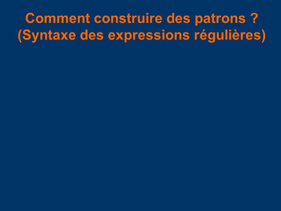 Comment construire des patrons (Syntaxe des expressions régulières)