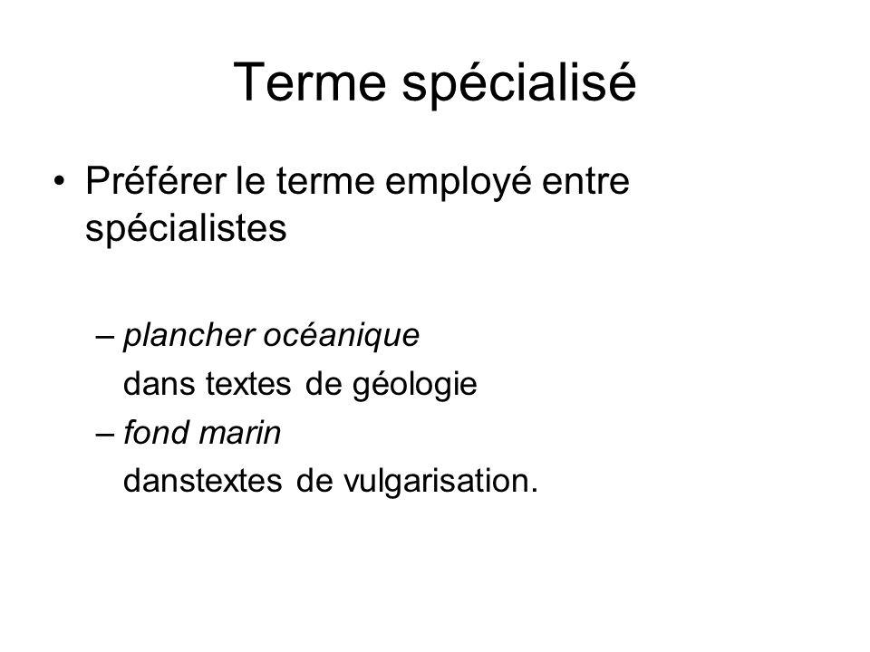 Terme spécialisé Préférer le terme employé entre spécialistes