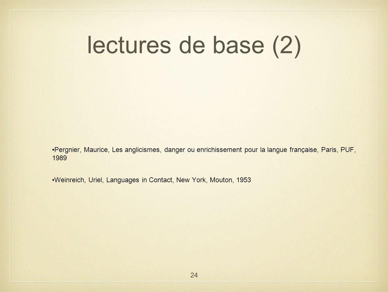 lectures de base (2) Pergnier, Maurice, Les anglicismes, danger ou enrichissement pour la langue française, Paris, PUF, 1989.