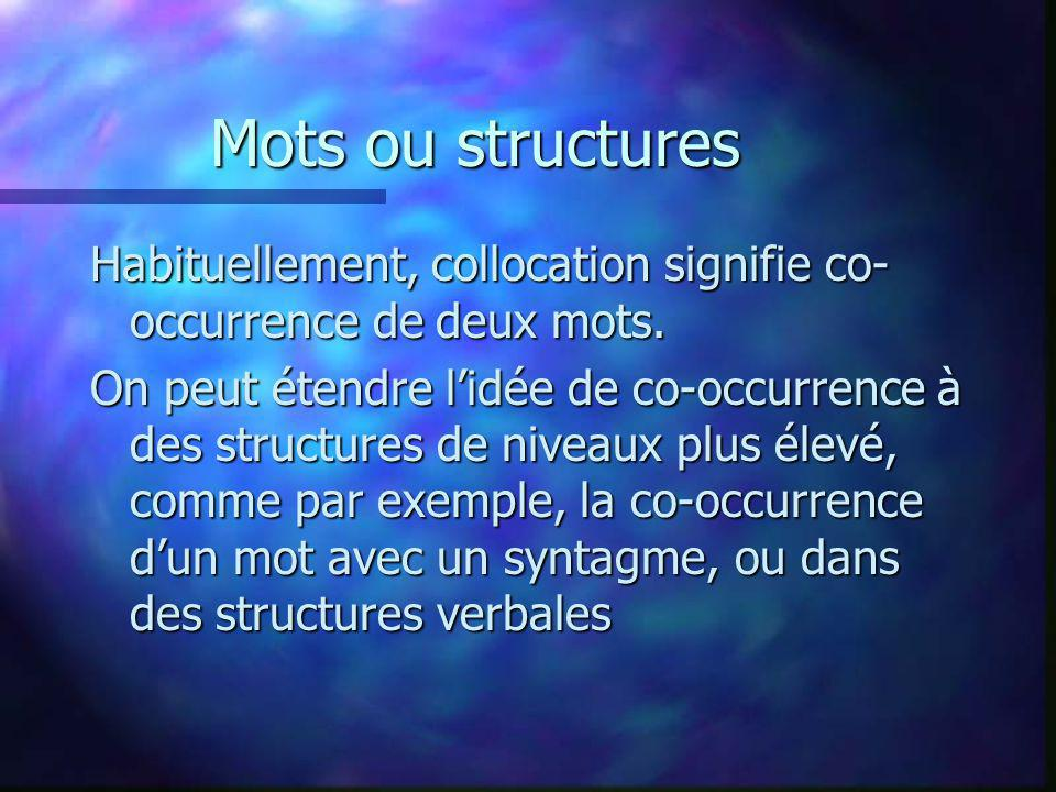 Mots ou structures Habituellement, collocation signifie co-occurrence de deux mots.