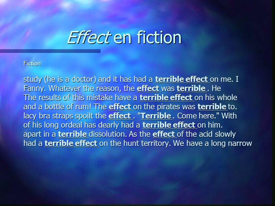 Effect en fiction Fiction. study (he is a doctor) and it has had a terrible effect on me. I.
