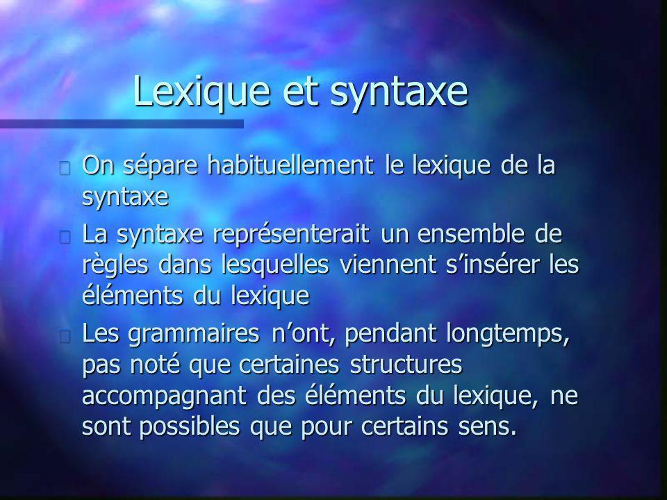 Lexique et syntaxe On sépare habituellement le lexique de la syntaxe
