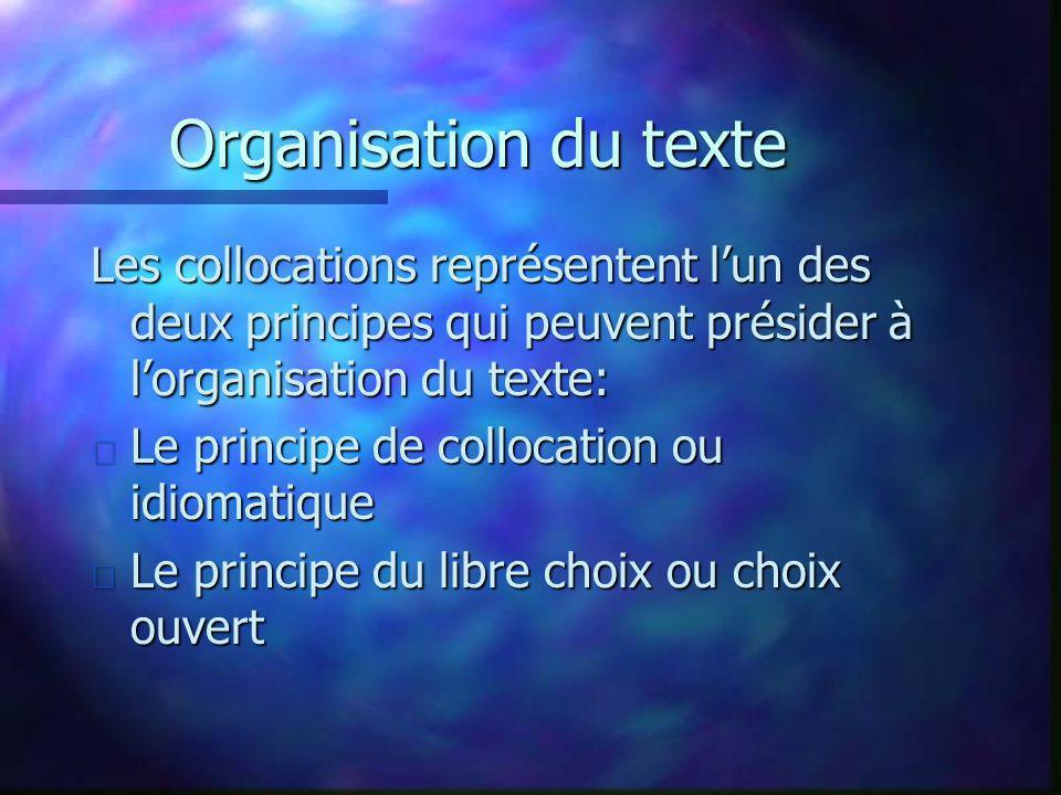 Organisation du texte Les collocations représentent l'un des deux principes qui peuvent présider à l'organisation du texte: