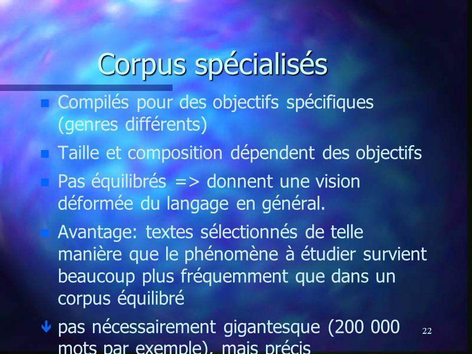 Corpus spécialisés Compilés pour des objectifs spécifiques (genres différents) Taille et composition dépendent des objectifs.