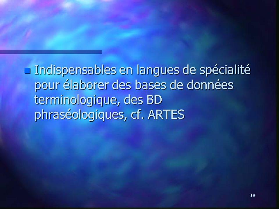 Indispensables en langues de spécialité pour élaborer des bases de données terminologique, des BD phraséologiques, cf.
