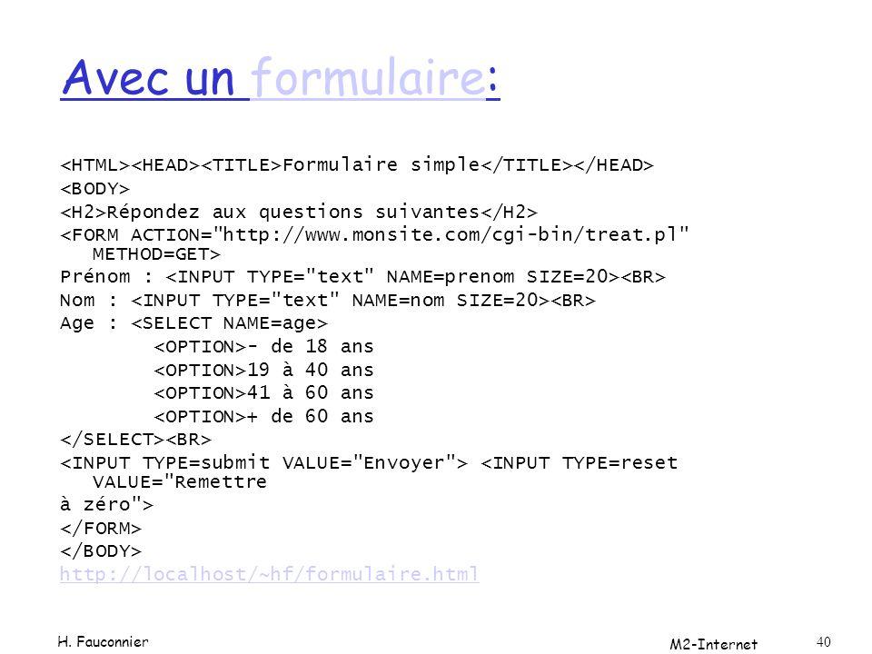Avec un formulaire: <HTML><HEAD><TITLE>Formulaire simple</TITLE></HEAD> <BODY> <H2>Répondez aux questions suivantes</H2>