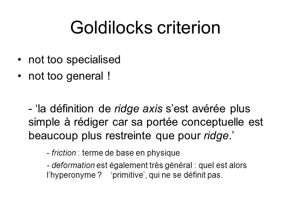 Goldilocks criterion not too specialised not too general !