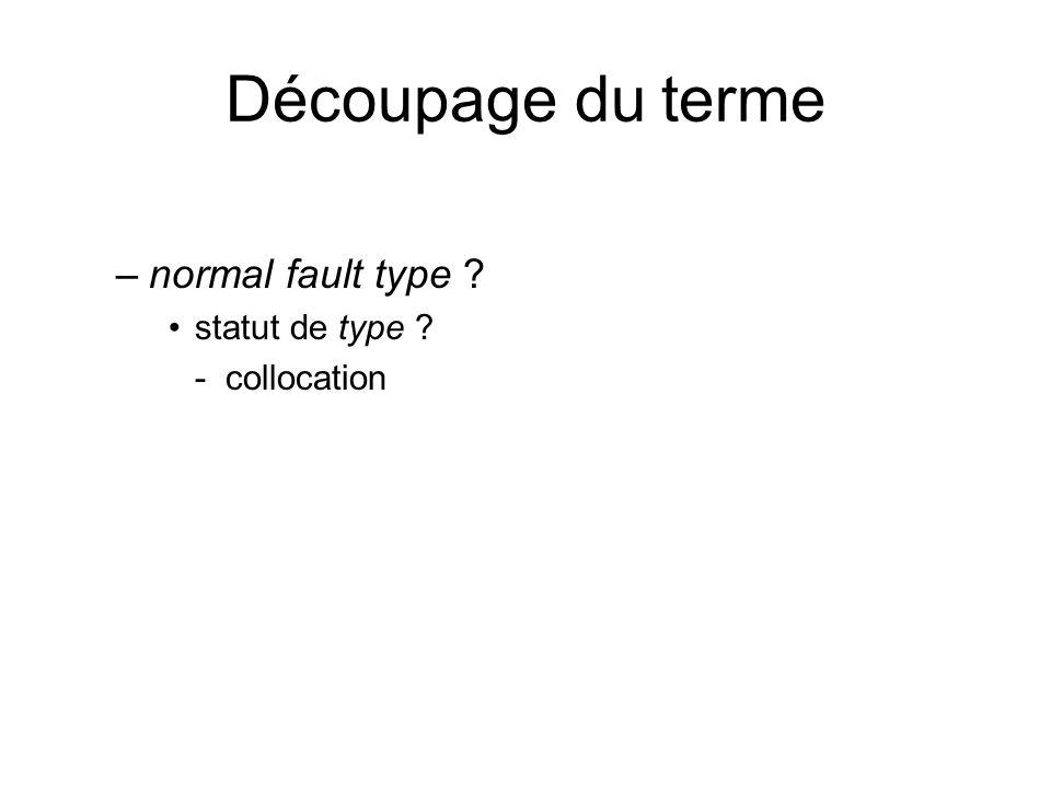 Découpage du terme normal fault type statut de type - collocation