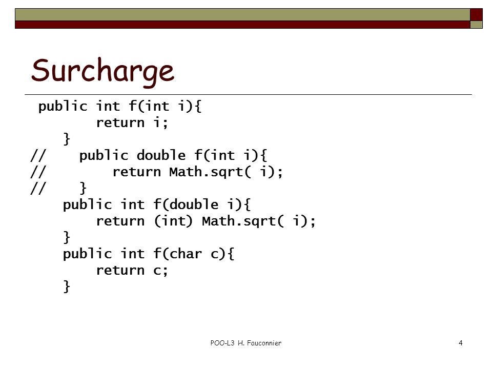 Surcharge public int f(int i){ return i; } // public double f(int i){