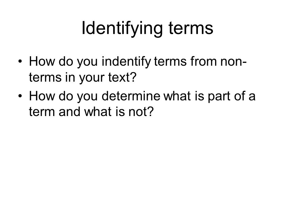 Identifying terms How do you indentify terms from non-terms in your text.