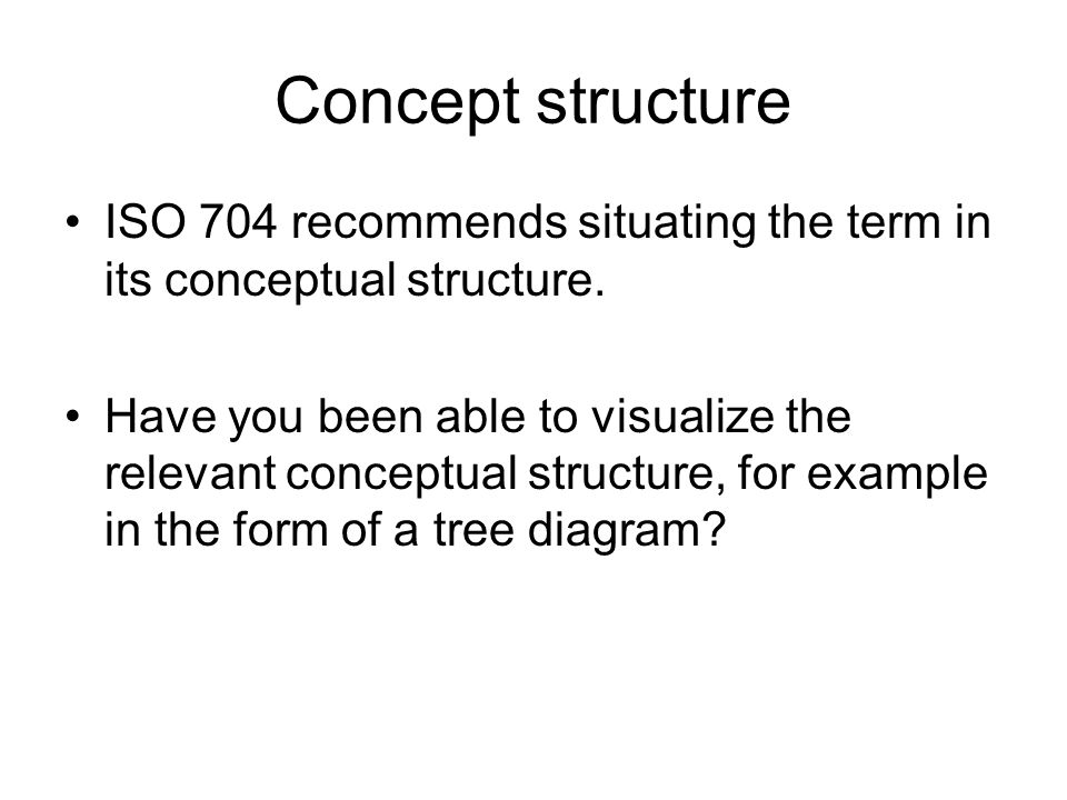 Concept structure ISO 704 recommends situating the term in its conceptual structure.