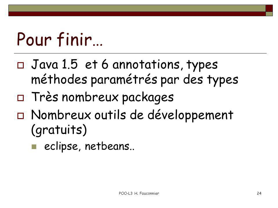 Pour finir… Java 1.5 et 6 annotations, types méthodes paramétrés par des types. Très nombreux packages.