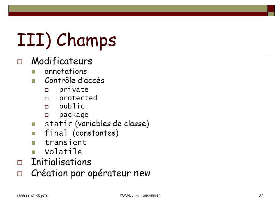 III) Champs Modificateurs Initialisations Création par opérateur new