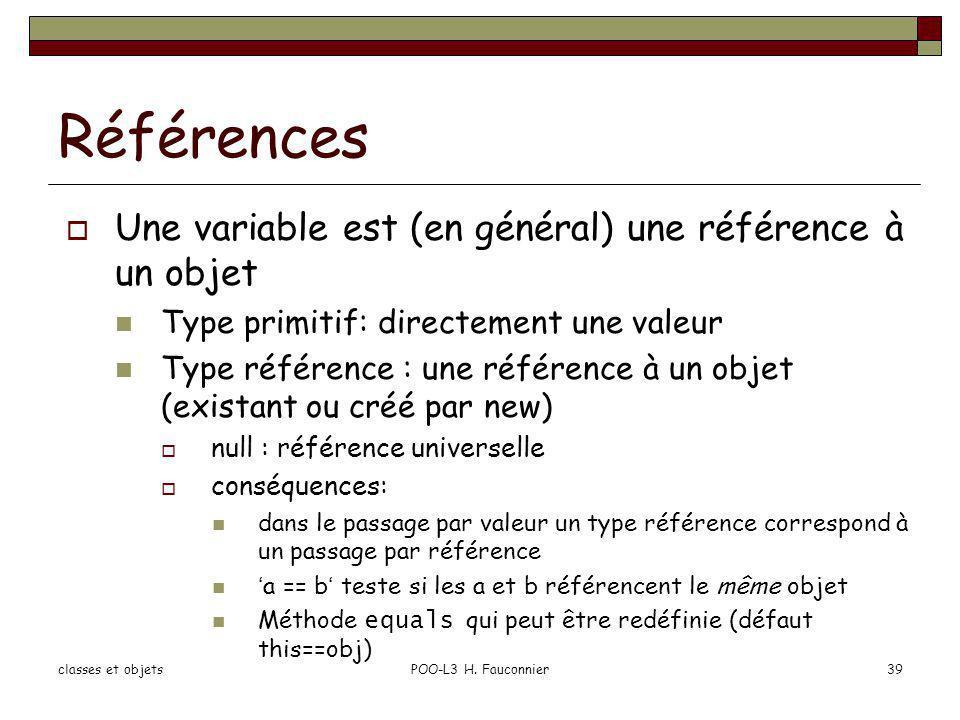 Références Une variable est (en général) une référence à un objet