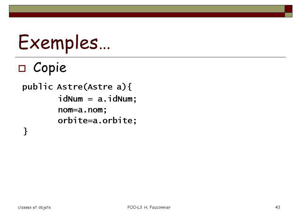 Exemples… Copie public Astre(Astre a){ idNum = a.idNum; nom=a.nom;