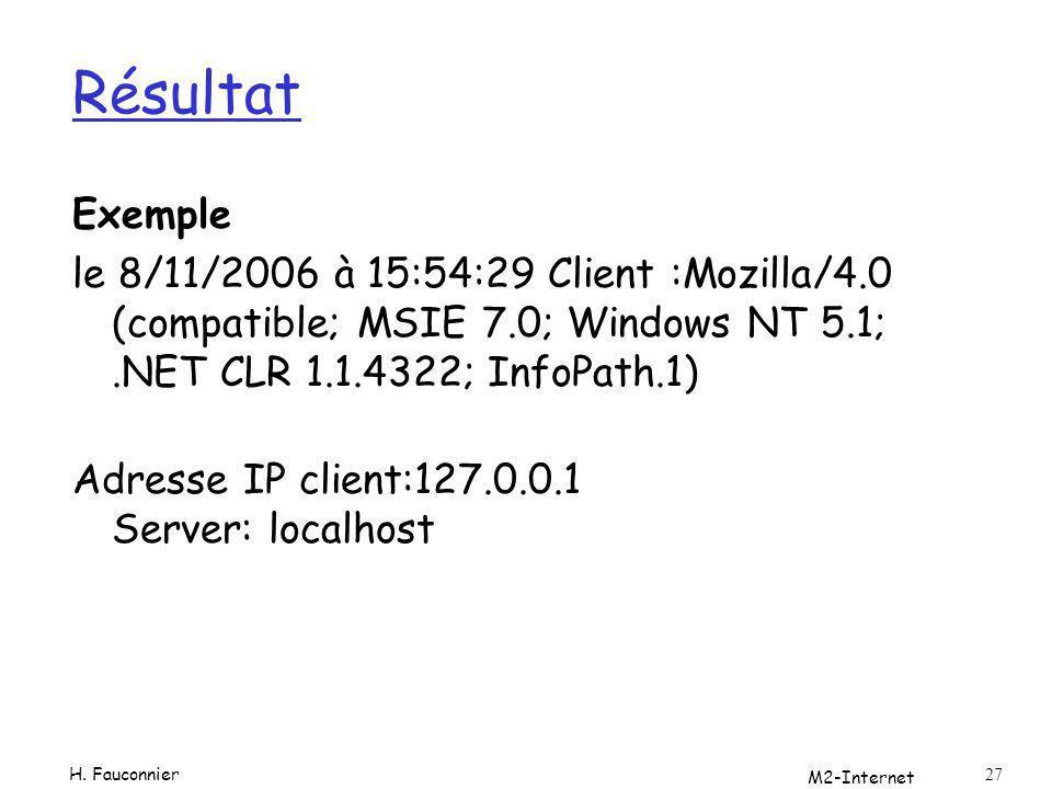 Résultat Exemple. le 8/11/2006 à 15:54:29 Client :Mozilla/4.0 (compatible; MSIE 7.0; Windows NT 5.1; .NET CLR 1.1.4322; InfoPath.1)
