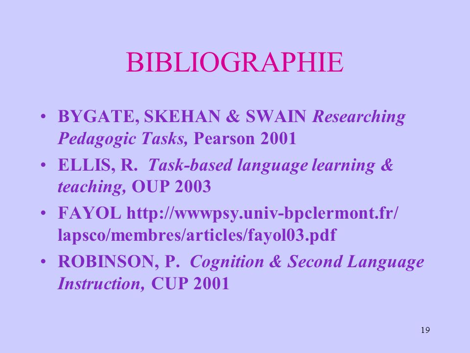 BIBLIOGRAPHIE BYGATE, SKEHAN & SWAIN Researching Pedagogic Tasks, Pearson 2001. ELLIS, R. Task-based language learning & teaching, OUP 2003.