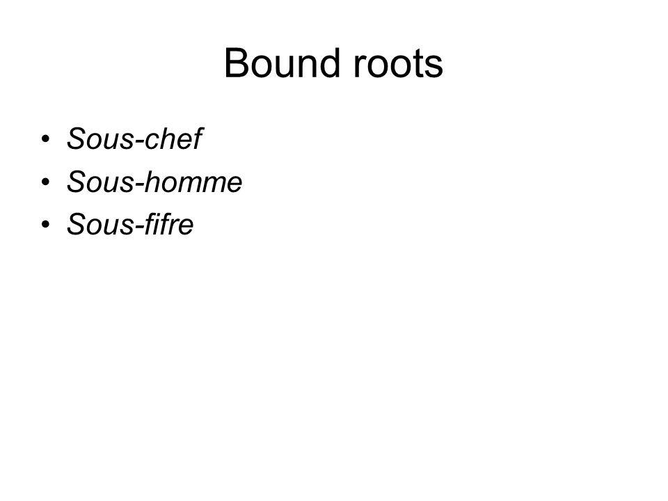 Bound roots Sous-chef Sous-homme Sous-fifre