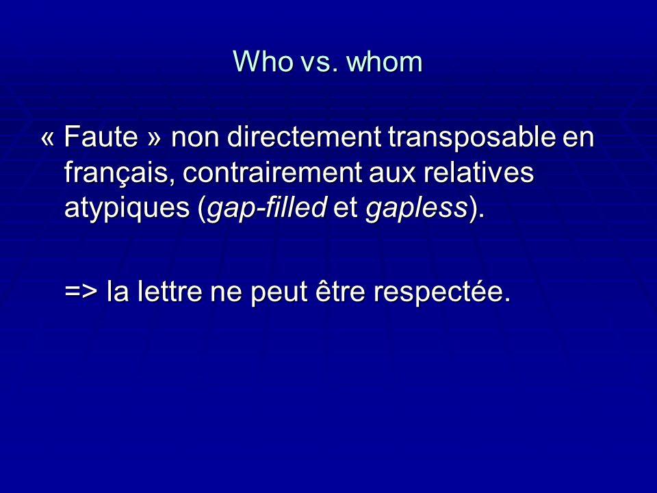 Who vs. whom « Faute » non directement transposable en français, contrairement aux relatives atypiques (gap-filled et gapless).