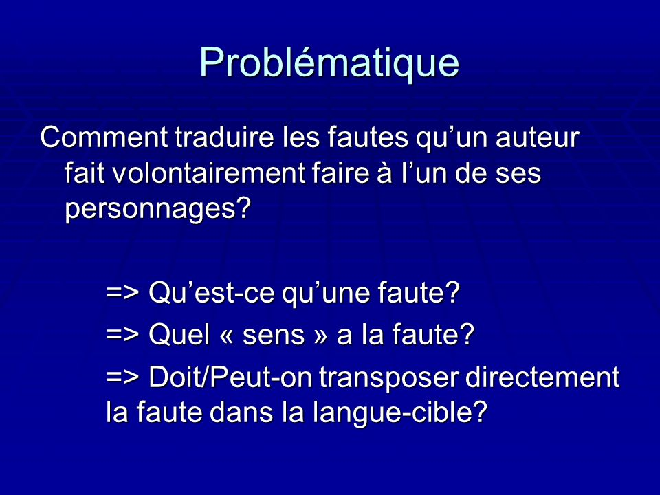 Problématique Comment traduire les fautes qu'un auteur fait volontairement faire à l'un de ses personnages