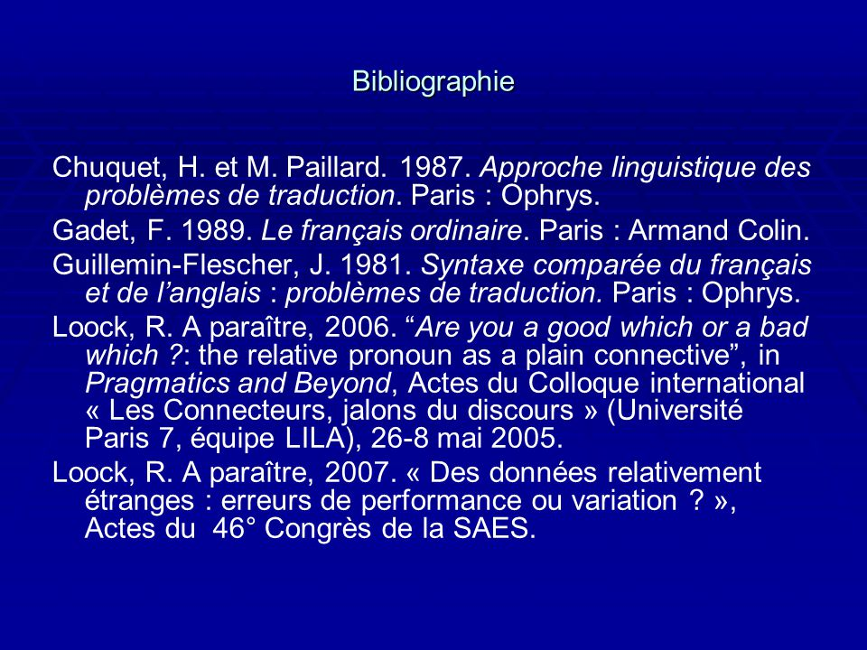 Bibliographie Chuquet, H. et M. Paillard. 1987. Approche linguistique des problèmes de traduction. Paris : Ophrys.
