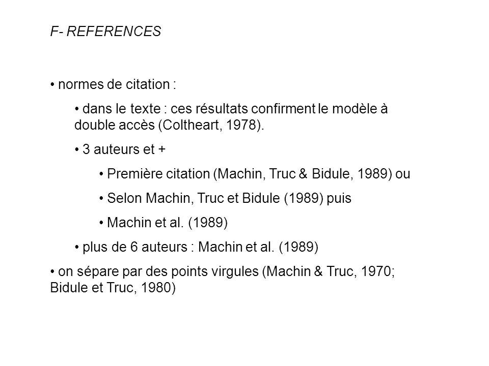 F- REFERENCES normes de citation : dans le texte : ces résultats confirment le modèle à double accès (Coltheart, 1978).